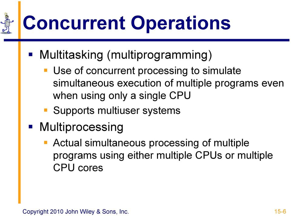 using only a single CPU Supports multiuser systems Multiprocessing Actual