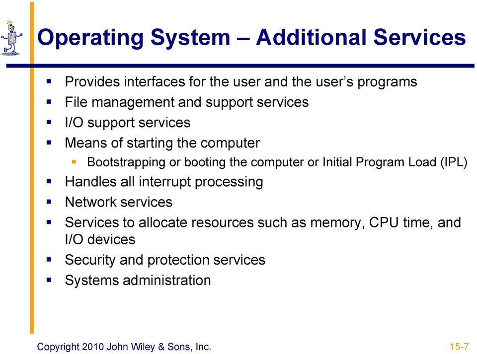 the computer or Initial Program Load (IPL) Handles all interrupt processing Network services Services to