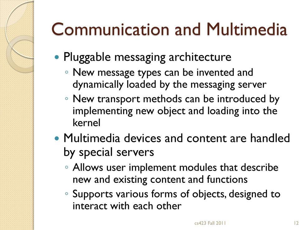 Multimedia devices and content are handled by special servers Allows user implement modules that describe new and