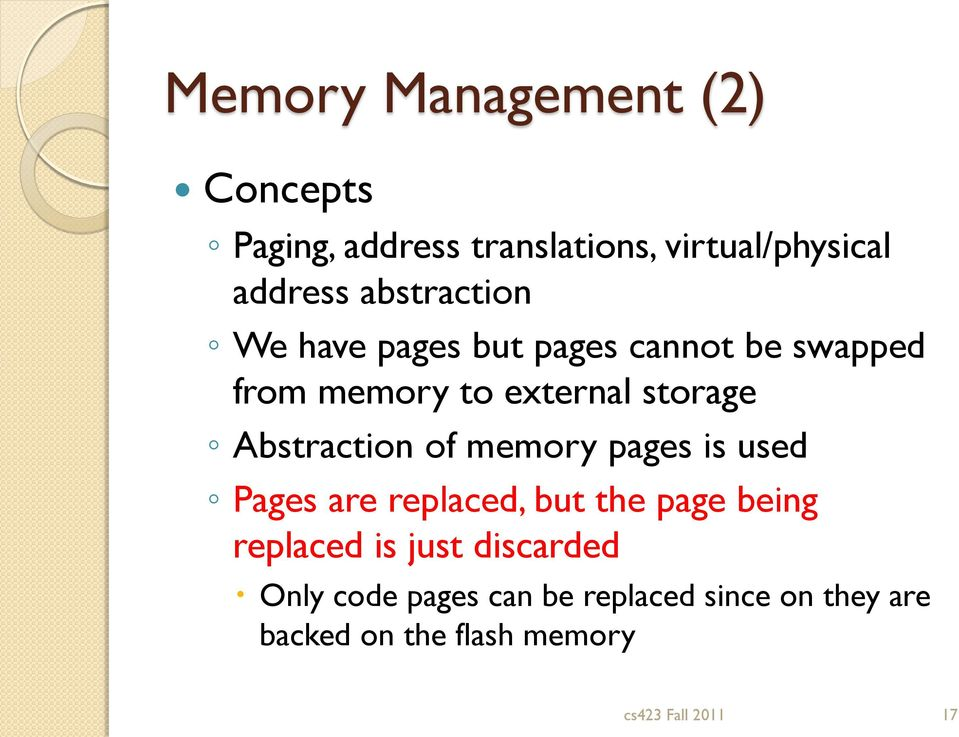 Abstraction of memory pages is used Pages are replaced, but the page being replaced is just