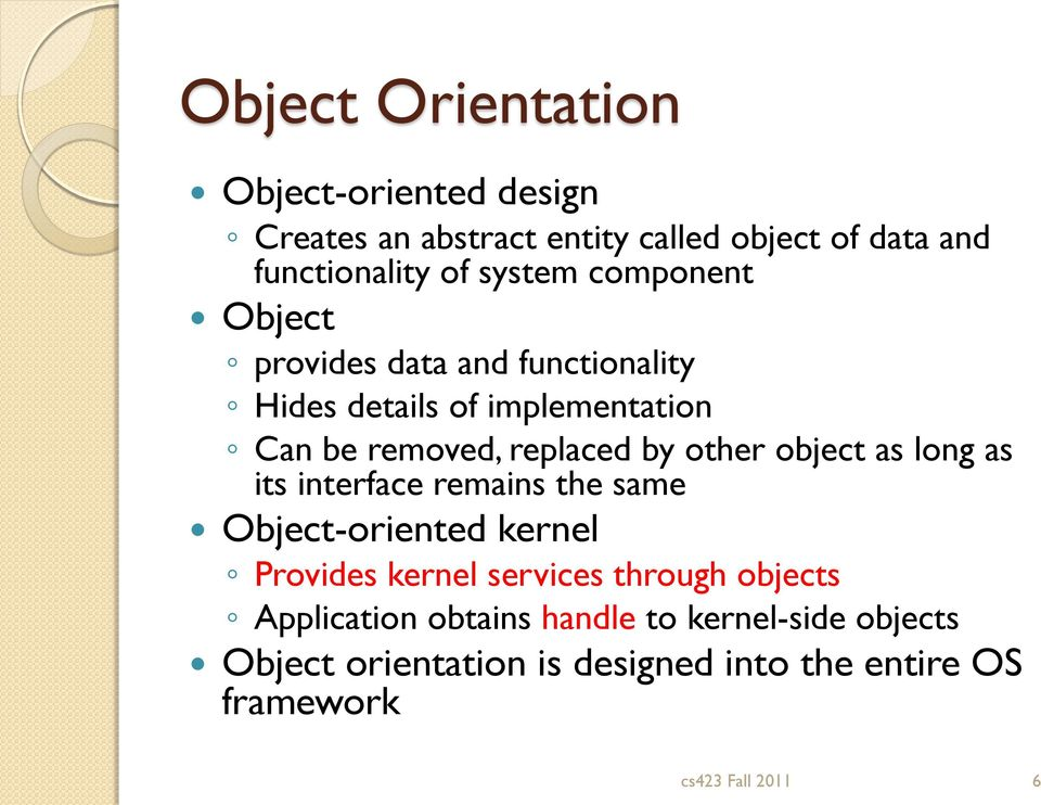 object as long as its interface remains the same Object-oriented kernel Provides kernel services through objects