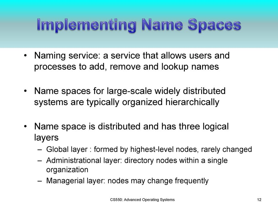 three logical layers Global layer : formed by highest-level nodes, rarely changed Administrational layer: