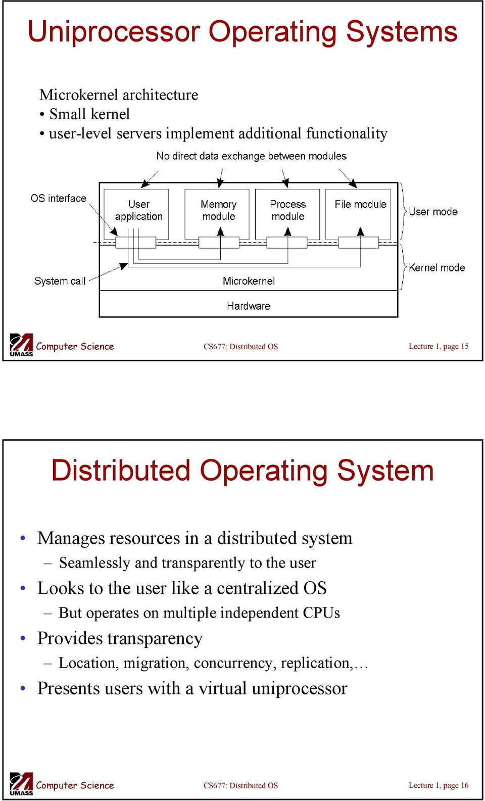 and transparently to the user Looks to the user like a centralized OS But operates on multiple independent CPUs