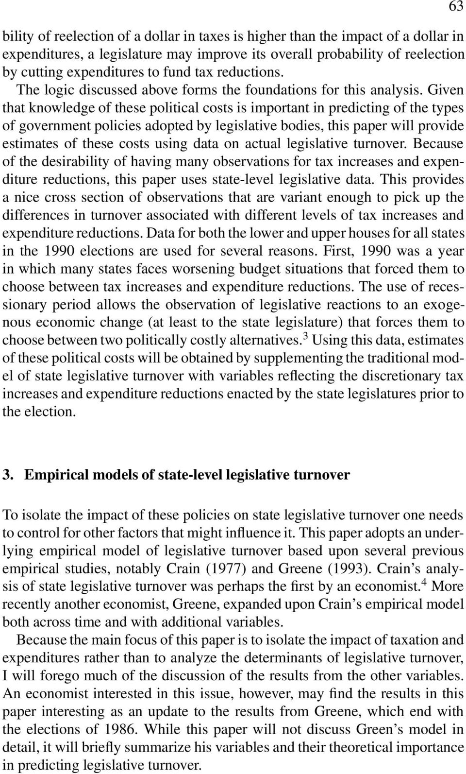Given that knowledge of these political costs is important in predicting of the types of government policies adopted by legislative bodies, this paper will provide estimates of these costs using data
