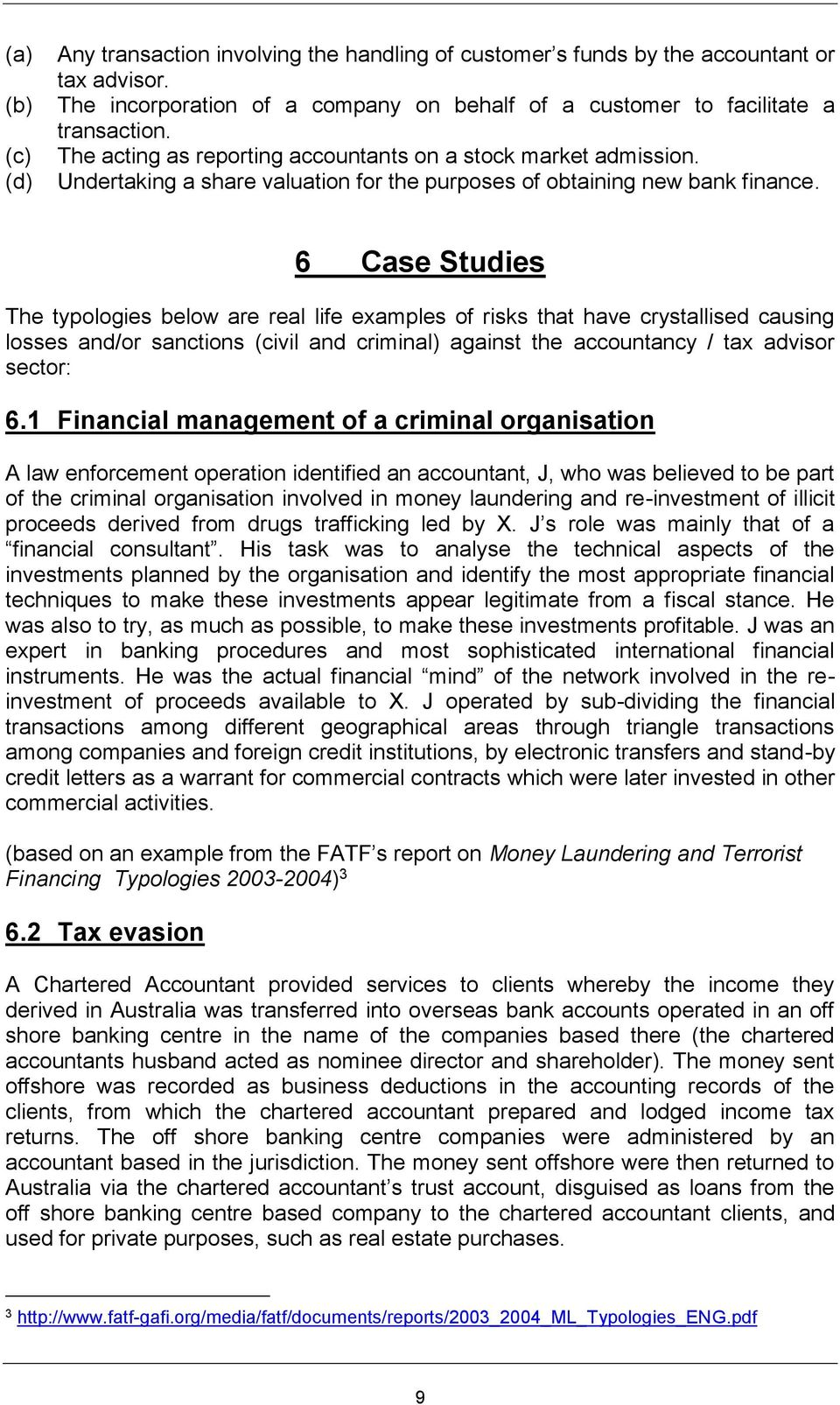 6 Case Studies The typologies below are real life examples of risks that have crystallised causing losses and/or sanctions (civil and criminal) against the accountancy / tax advisor sector: 6.