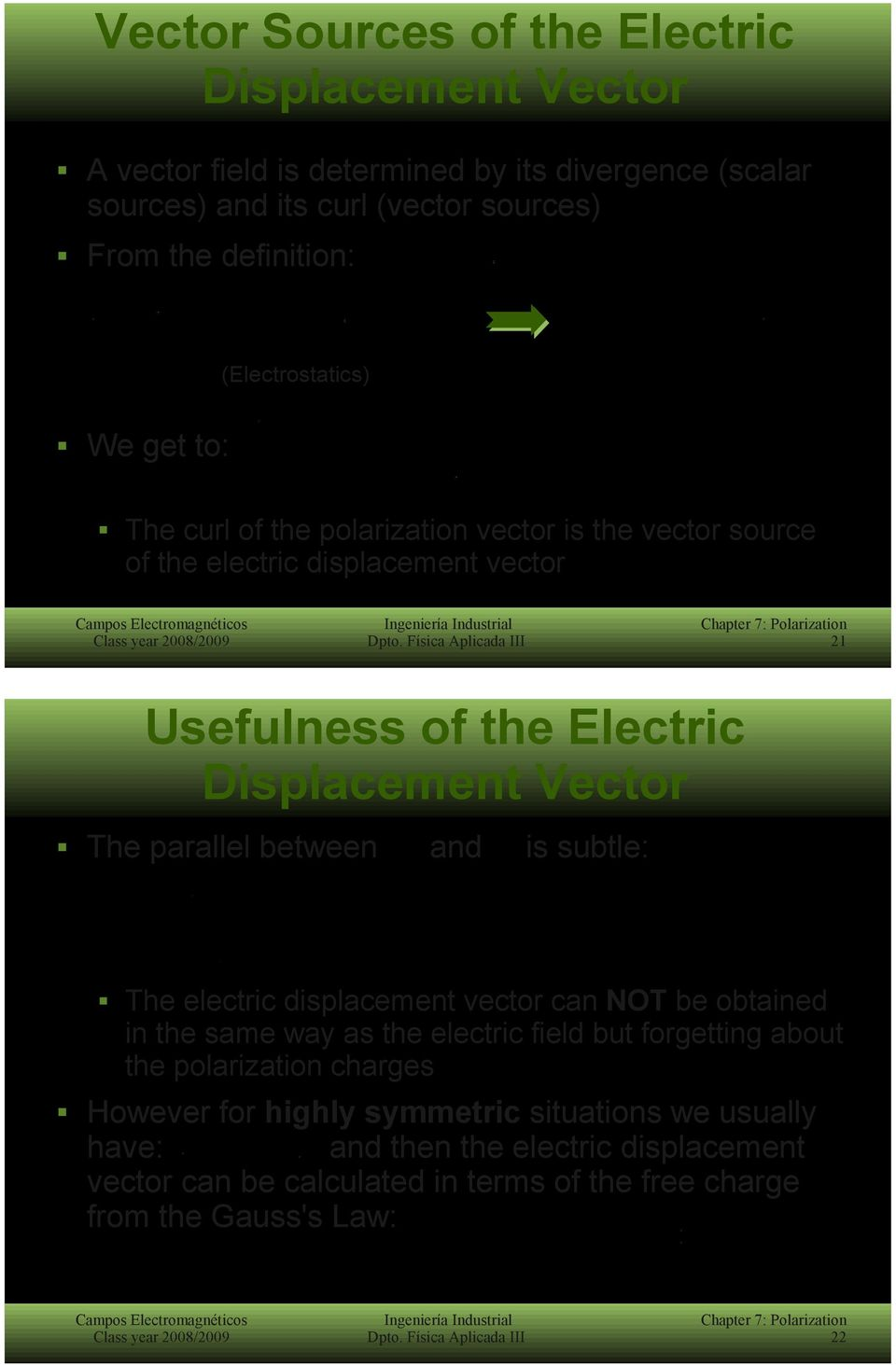 Vector The parallel between and is subtle: The electric displacement vector can NOT be obtained in the same way as the electric field but forgetting about the