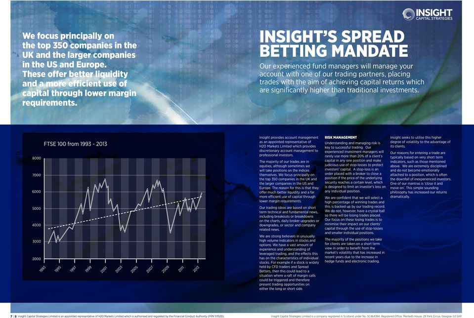 INSIGHT S SPREAD BETTING MANDATE Our experienced fund managers will manage your account with one of our trading partners, placing trades with the aim of achieving capital returns which are