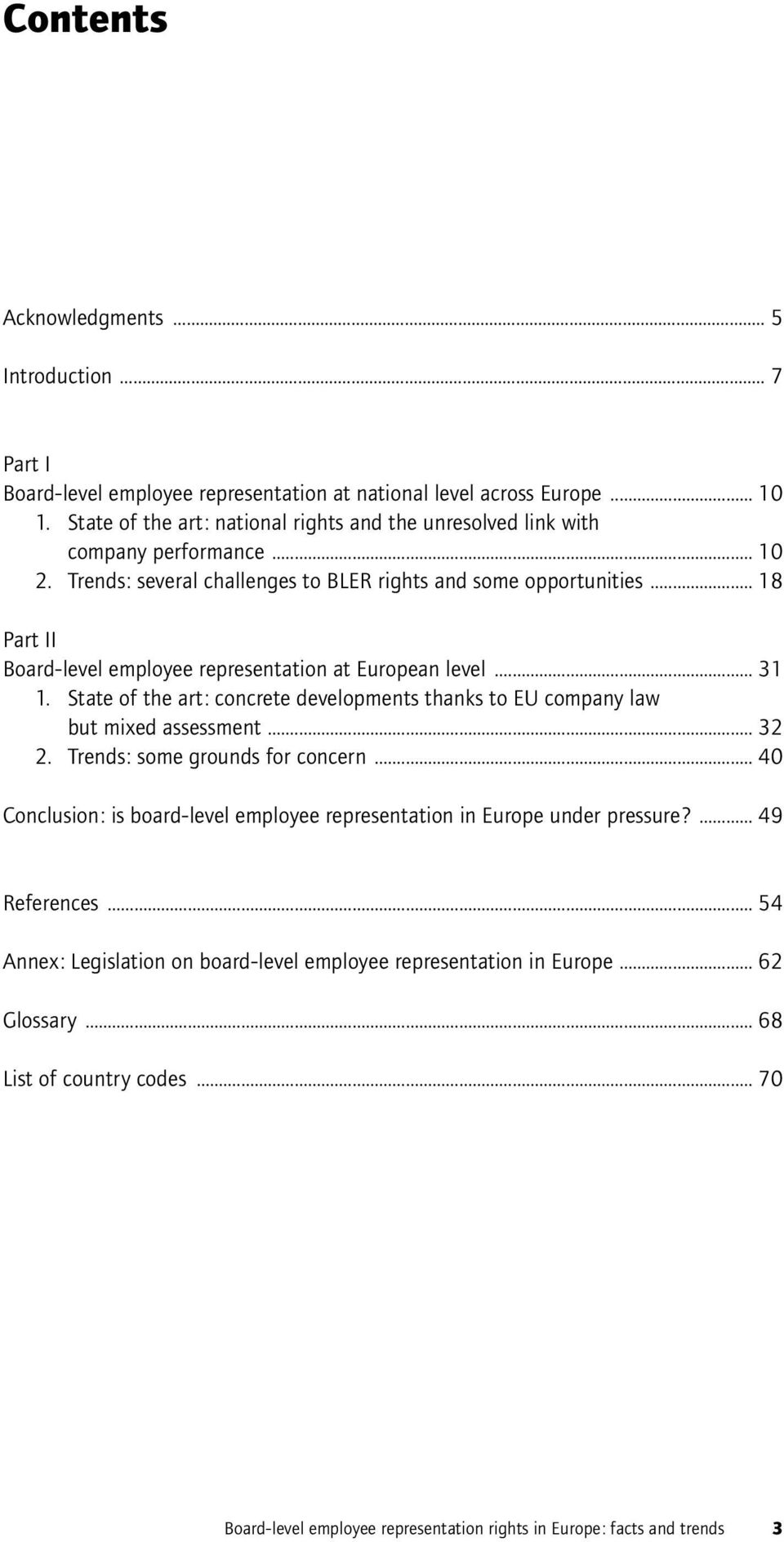 .. 18 Part II Board-level employee representation at European level... 31 1. State of the art: concrete developments thanks to EU company law but mixed assessment... 32 2.