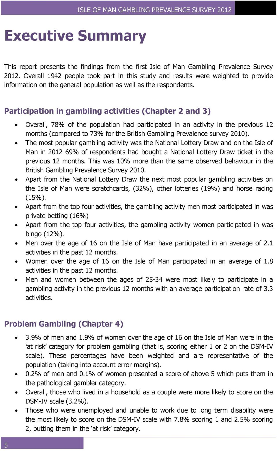 Participation in gambling activities (Chapter 2 and 3) Overall, 78% of the population had participated in an activity in the previous 12 months (compared to 73% for the British Gambling Prevalence