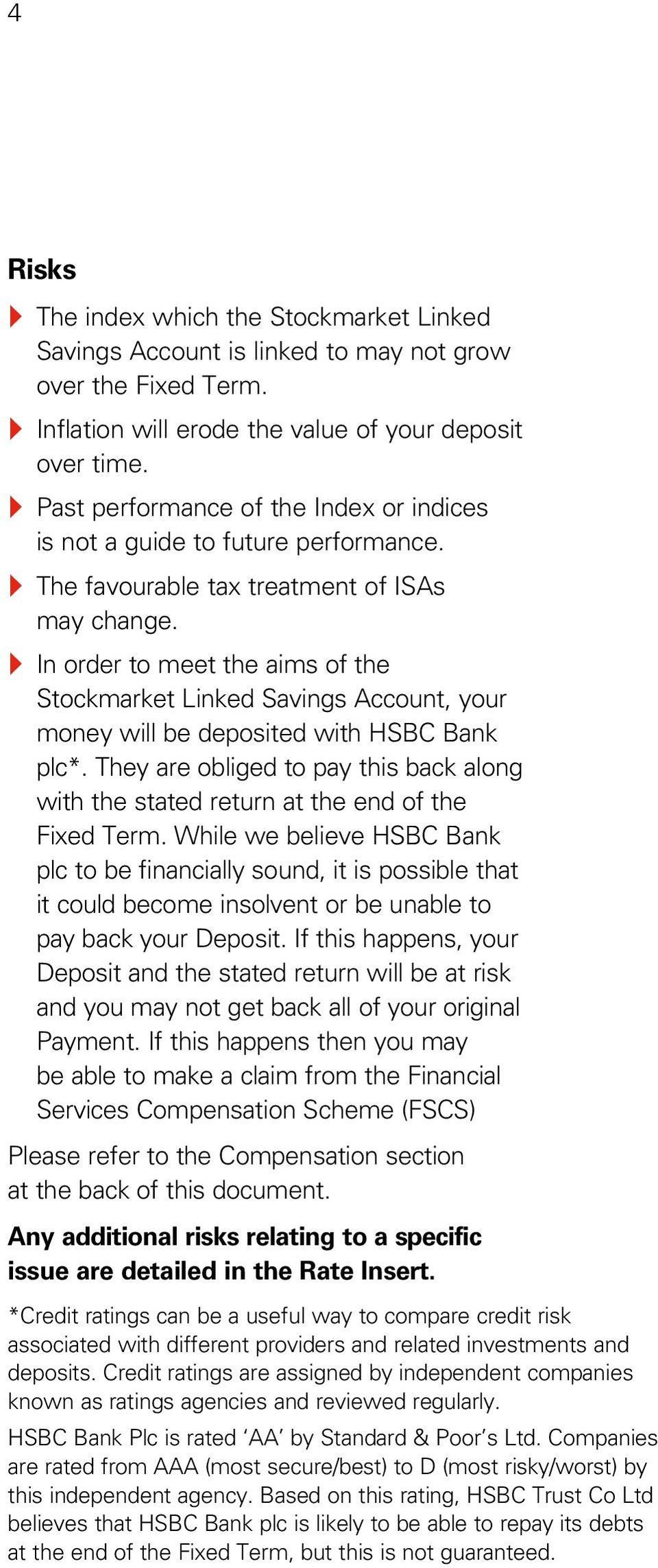 } In order to meet the aims of the Stockmarket Linked Savings Account, your money will be deposited with HSBC Bank plc*.