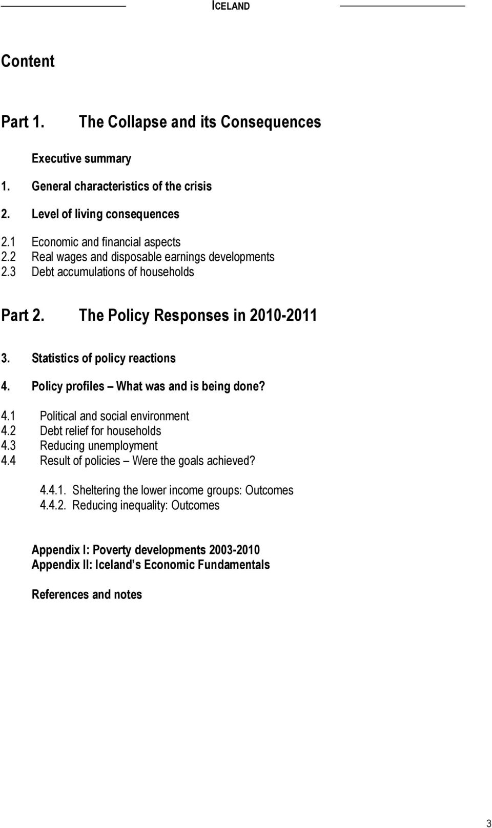 Policy profiles What was and is being done? 4.1 Political and social environment 4.2 Debt relief for households 4.3 Reducing unemployment 4.