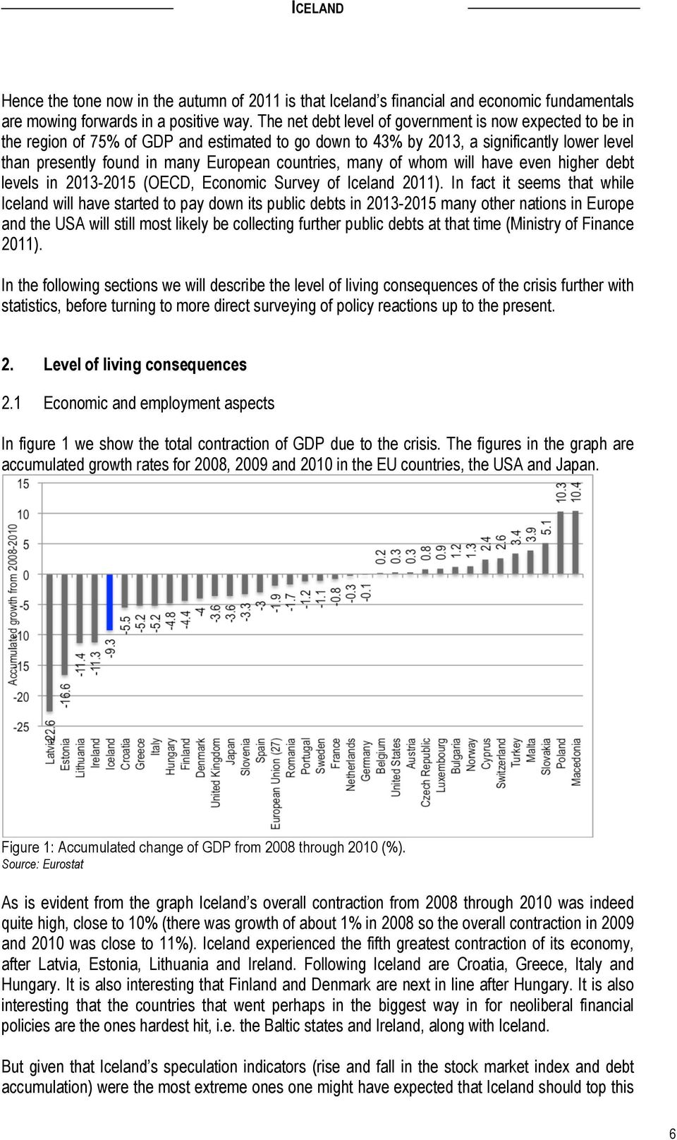 countries, many of whom will have even higher debt levels in 2013-2015 (OECD, Economic Survey of Iceland 2011).