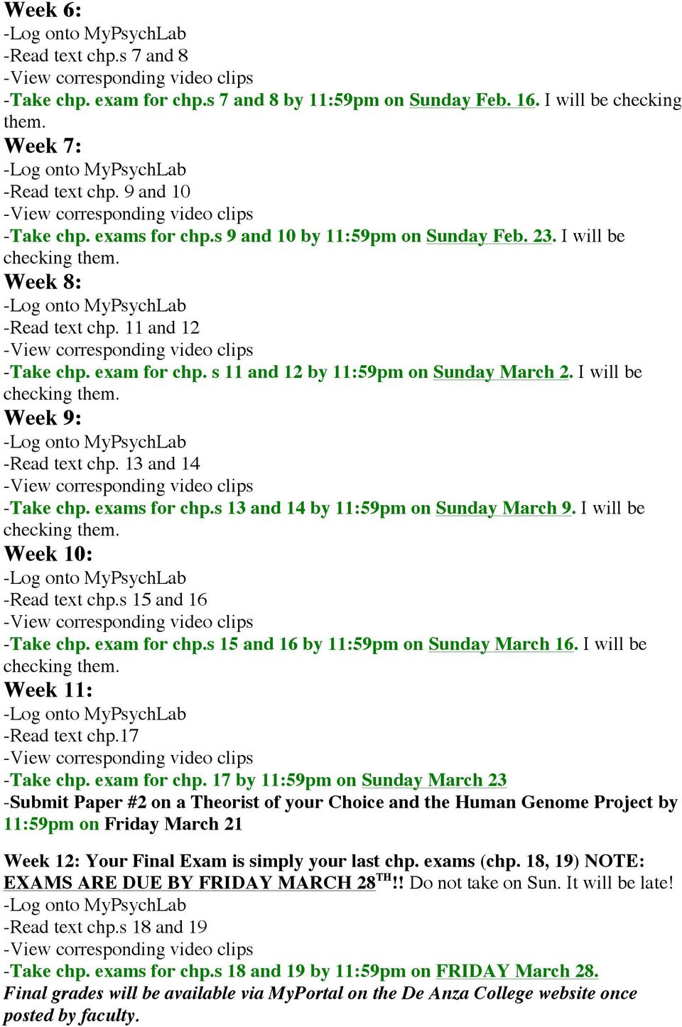13 and 14 -Take chp. exams for chp.s 13 and 14 by 11:59pm on Sunday March 9. I will be checking them. Week 10: -Read text chp.s 15 and 16 -Take chp. exam for chp.