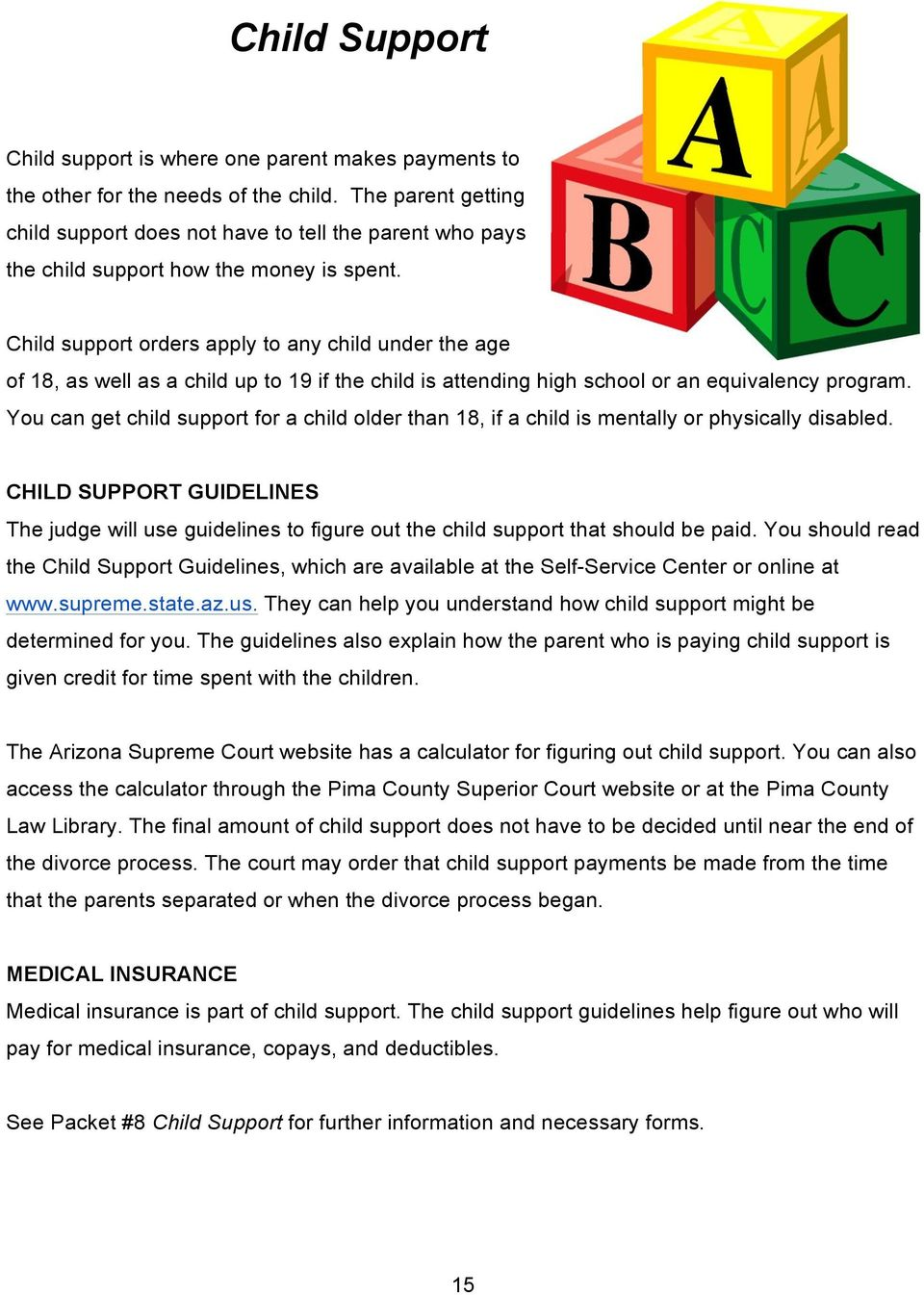 Child support orders apply to any child under the age of 18, as well as a child up to 19 if the child is attending high school or an equivalency program.
