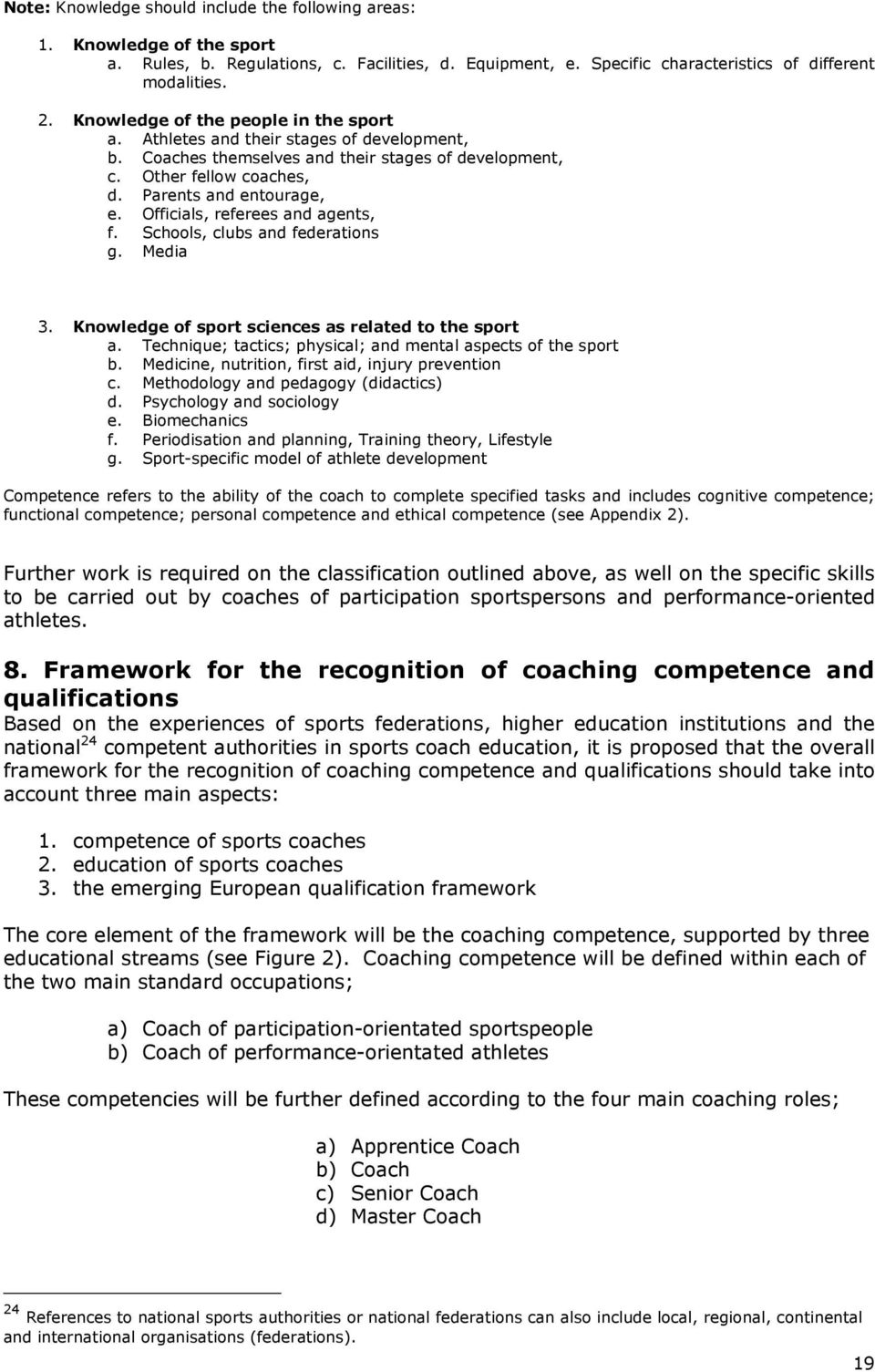 Officials, referees and agents, f. Schools, clubs and federations g. Media 3. Knowledge of sport sciences as related to the sport a. Technique; tactics; physical; and mental aspects of the sport b.