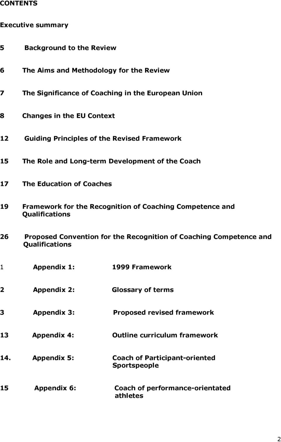 and Qualifications 26 Proposed Convention for the Recognition of Coaching Competence and Qualifications 1 Appendix 1: 1999 Framework 2 Appendix 2: Glossary of terms 3 Appendix 3: