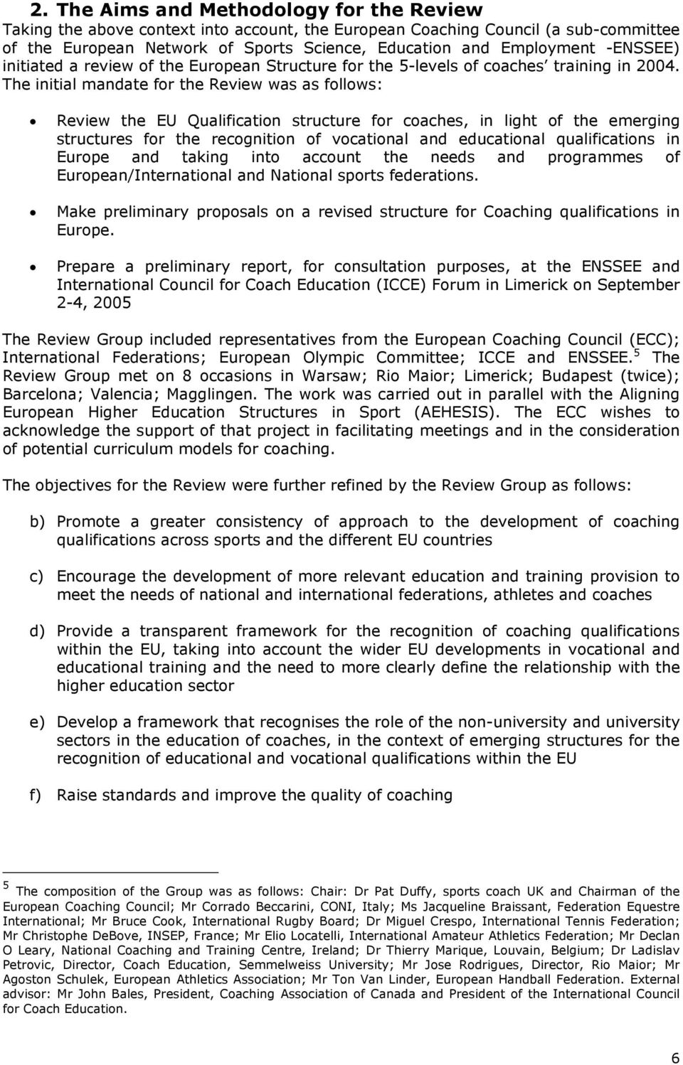 The initial mandate for the Review was as follows: Review the EU Qualification structure for coaches, in light of the emerging structures for the recognition of vocational and educational
