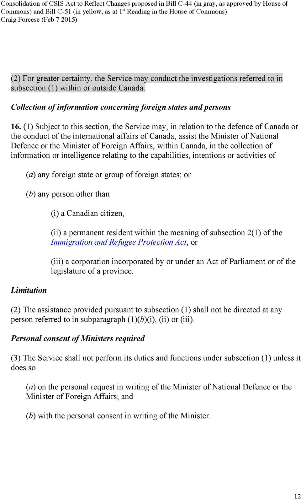Foreign Affairs, within Canada, in the collection of information or intelligence relating to the capabilities, intentions or activities of (a) any foreign state or group of foreign states; or (b) any