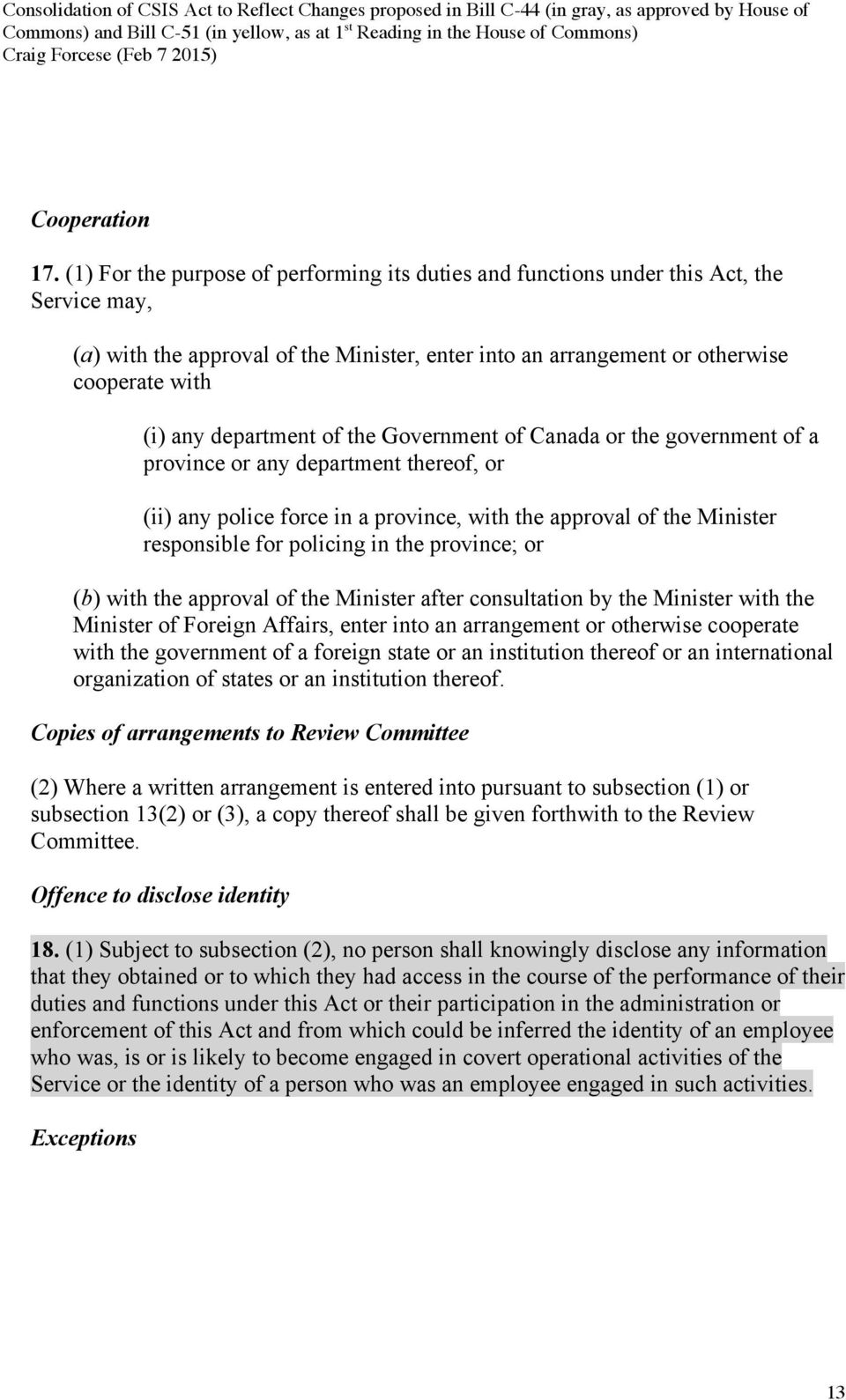department of the Government of Canada or the government of a province or any department thereof, or (ii) any police force in a province, with the approval of the Minister responsible for policing in