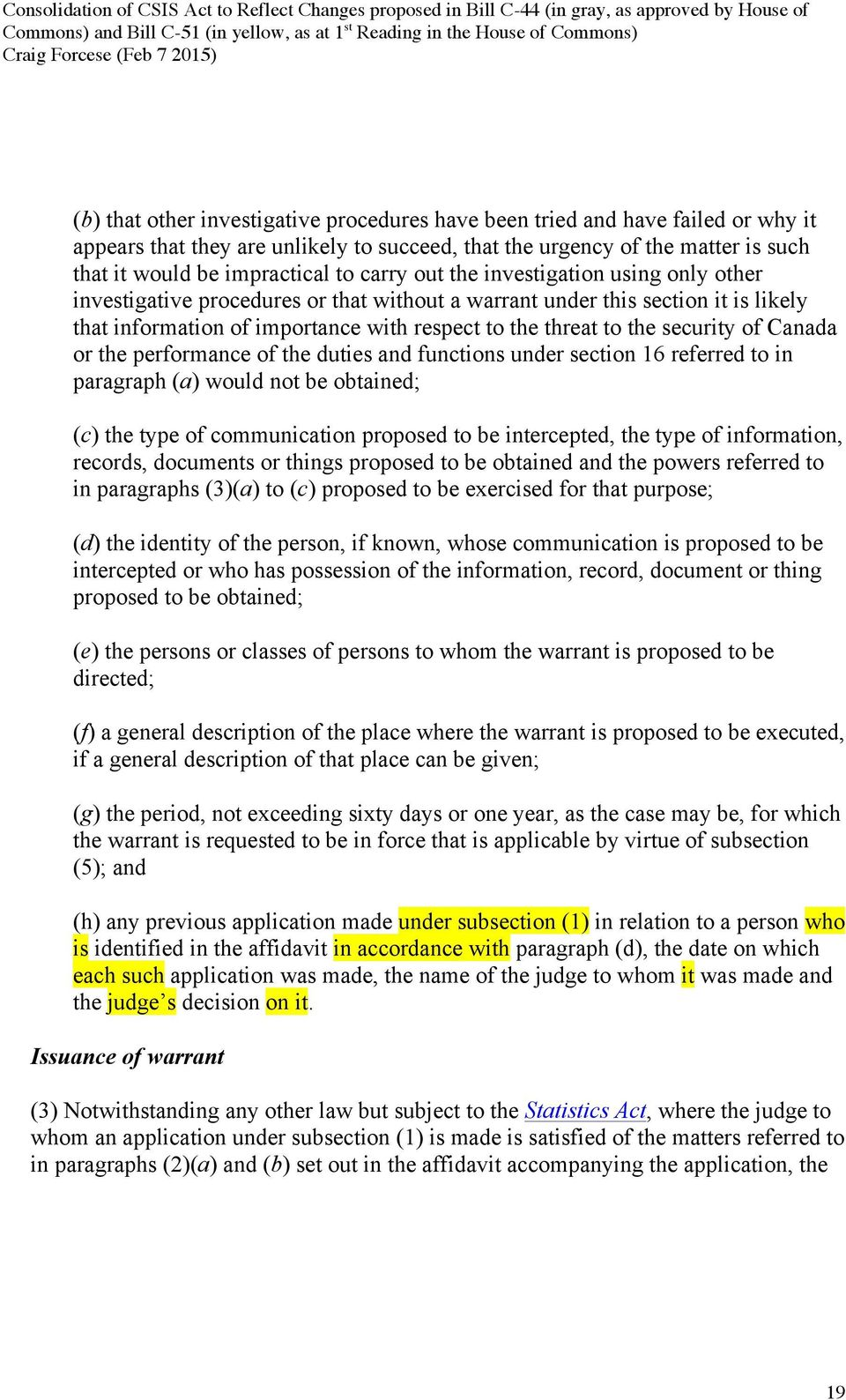 security of Canada or the performance of the duties and functions under section 16 referred to in paragraph (a) would not be obtained; (c) the type of communication proposed to be intercepted, the
