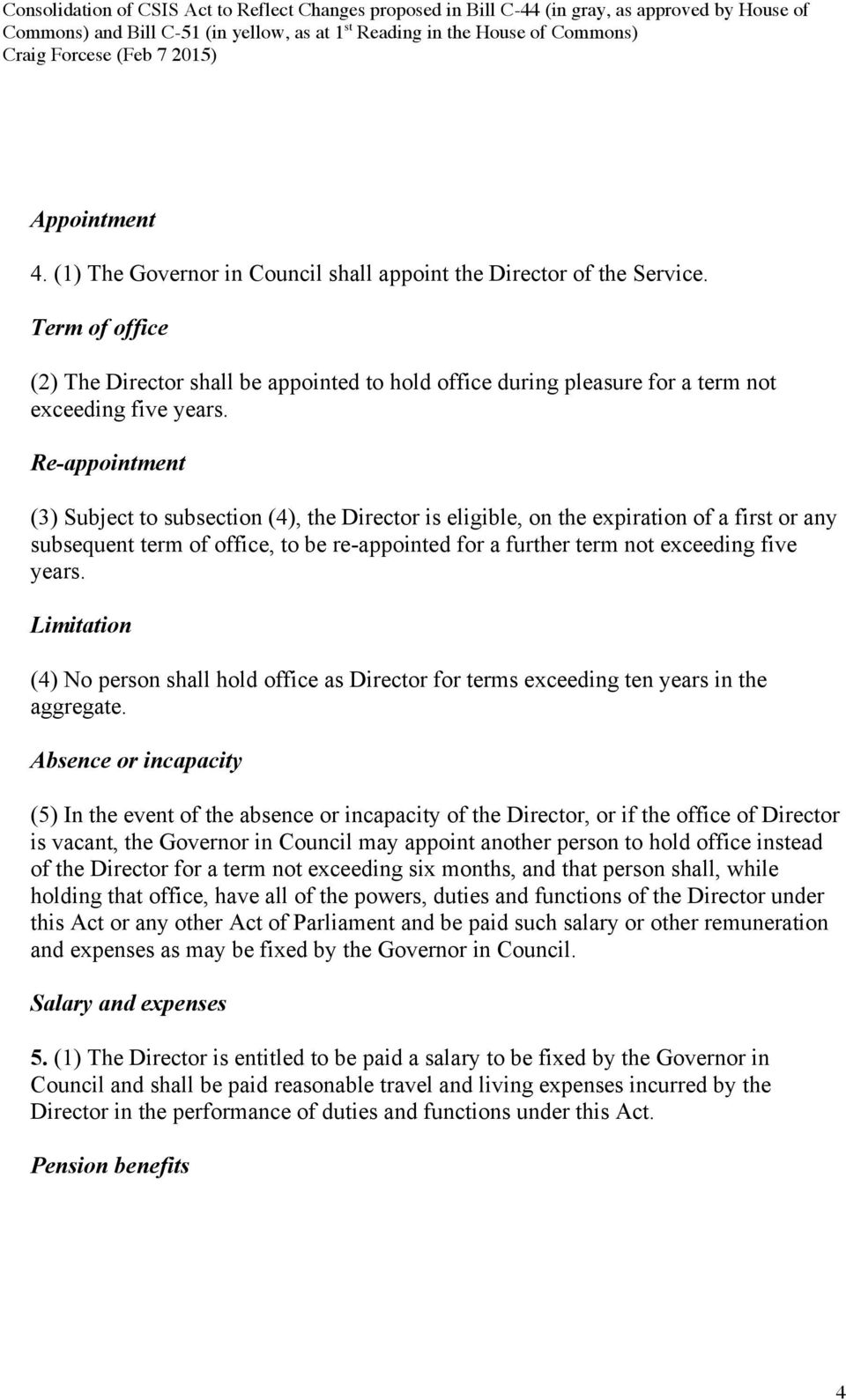 Re-appointment (3) Subject to subsection (4), the Director is eligible, on the expiration of a first or any subsequent term of office, to be re-appointed for a further term not exceeding five years.