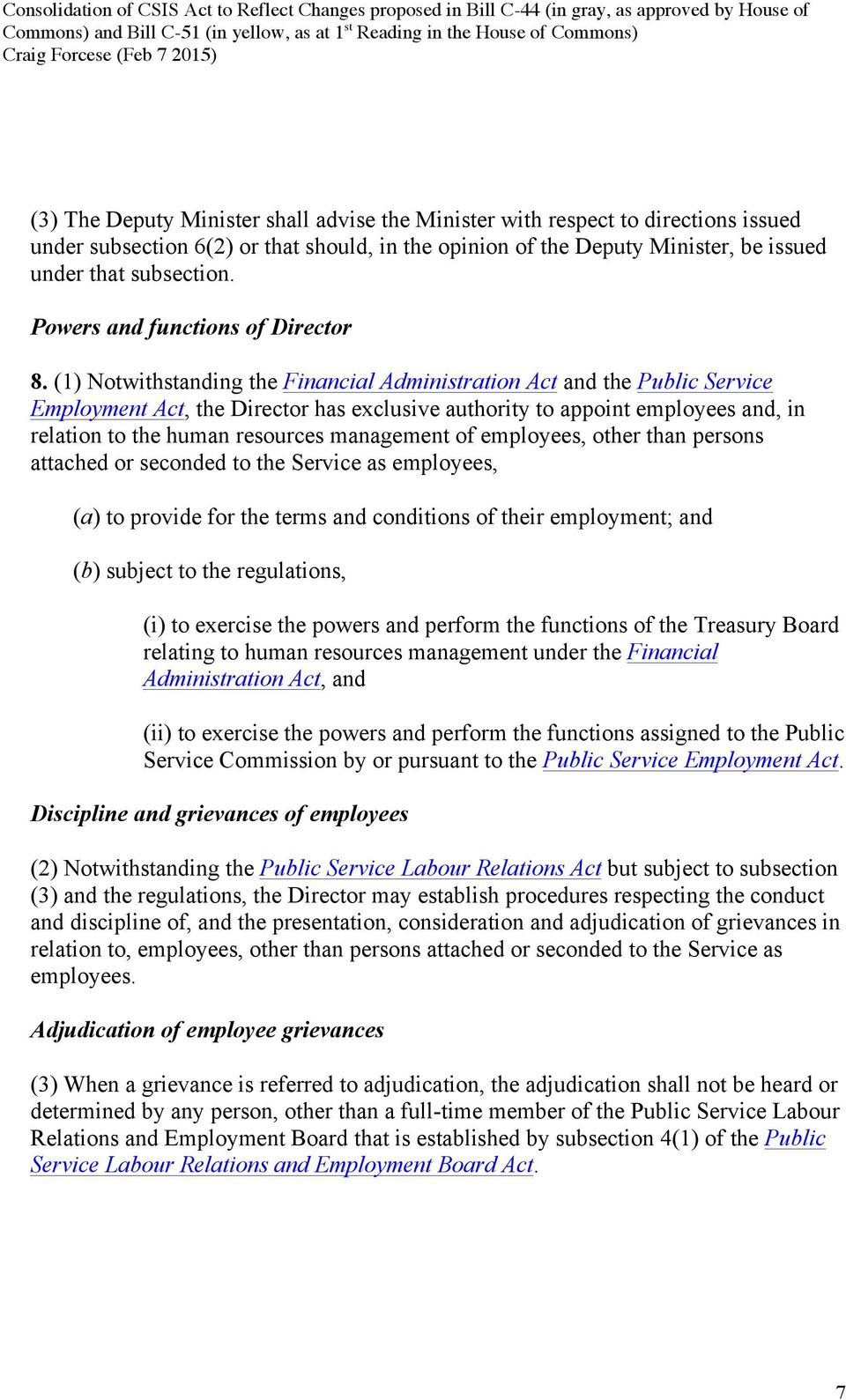 (1) Notwithstanding the Financial Administration Act and the Public Service Employment Act, the Director has exclusive authority to appoint employees and, in relation to the human resources