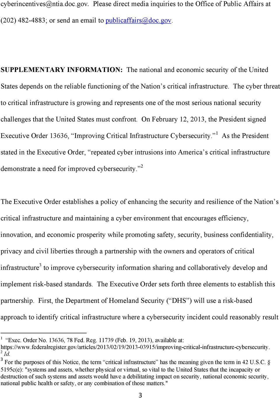 On February 12, 2013, the President signed Executive Order 13636, Improving Critical Infrastructure Cybersecurity.