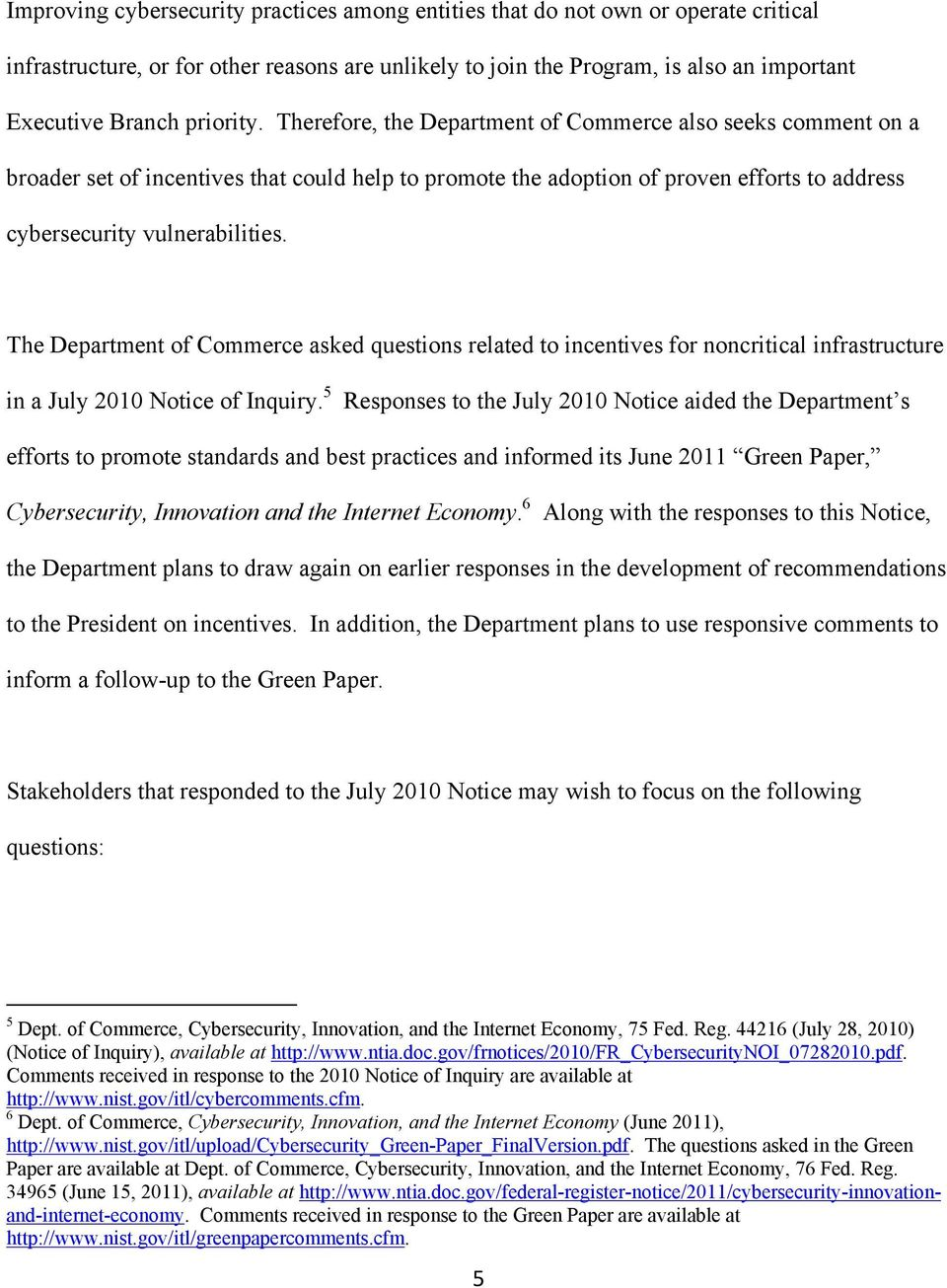 The Department of Commerce asked questions related to incentives for noncritical infrastructure in a July 2010 Notice of Inquiry.