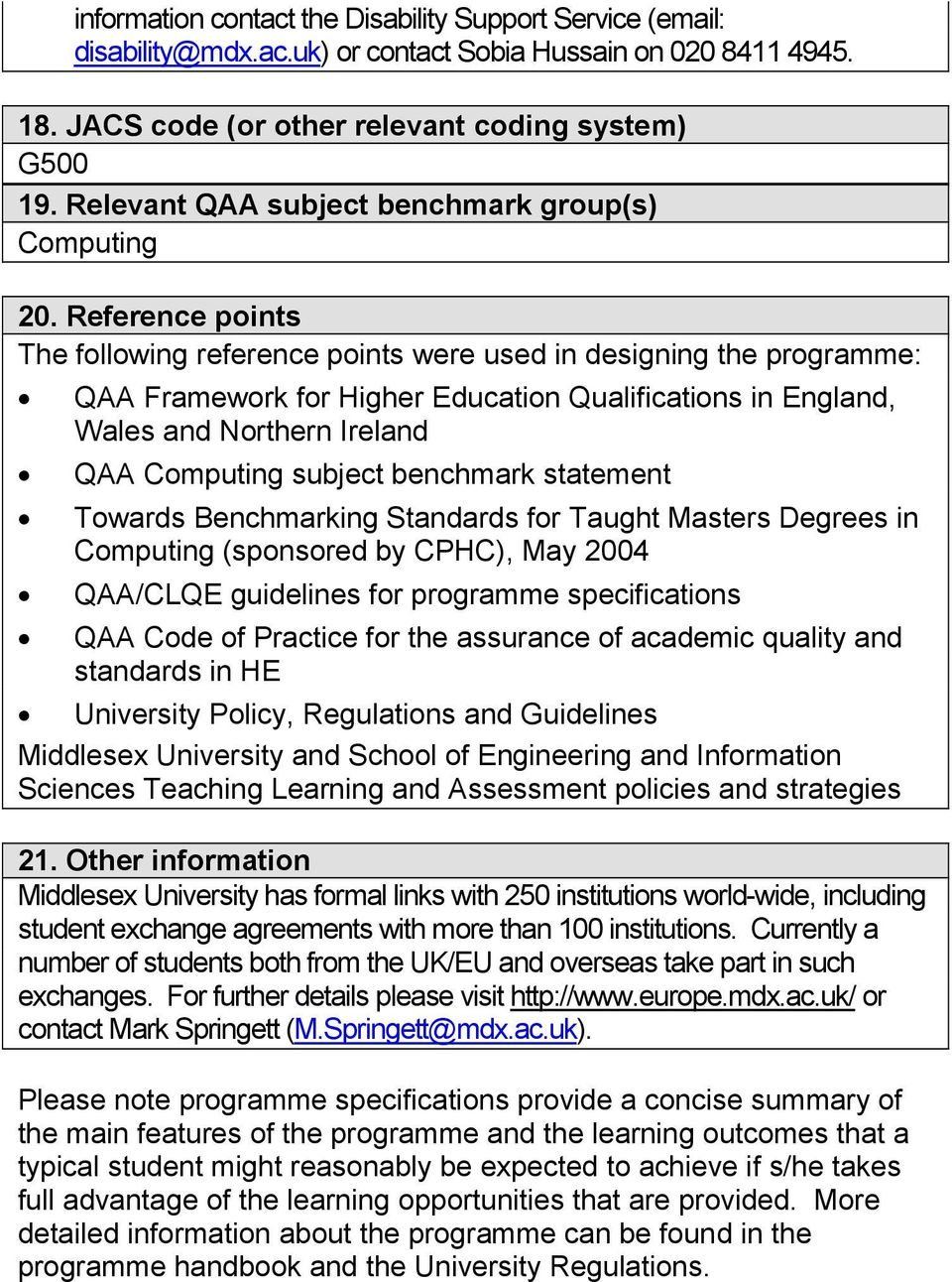 Reference points The following reference points were used in designing the programme: QAA Framework for Higher Education Qualifications in England, Wales and Northern Ireland QAA Computing subject