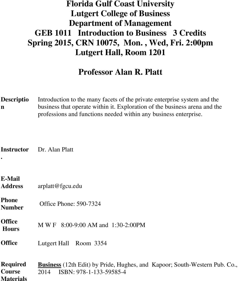 Exploration of the business arena and the professions and functions needed within any business enterprise. Instructor. Dr. Alan Platt E-Mail Address Phone Number Office Hours arplatt@fgcu.