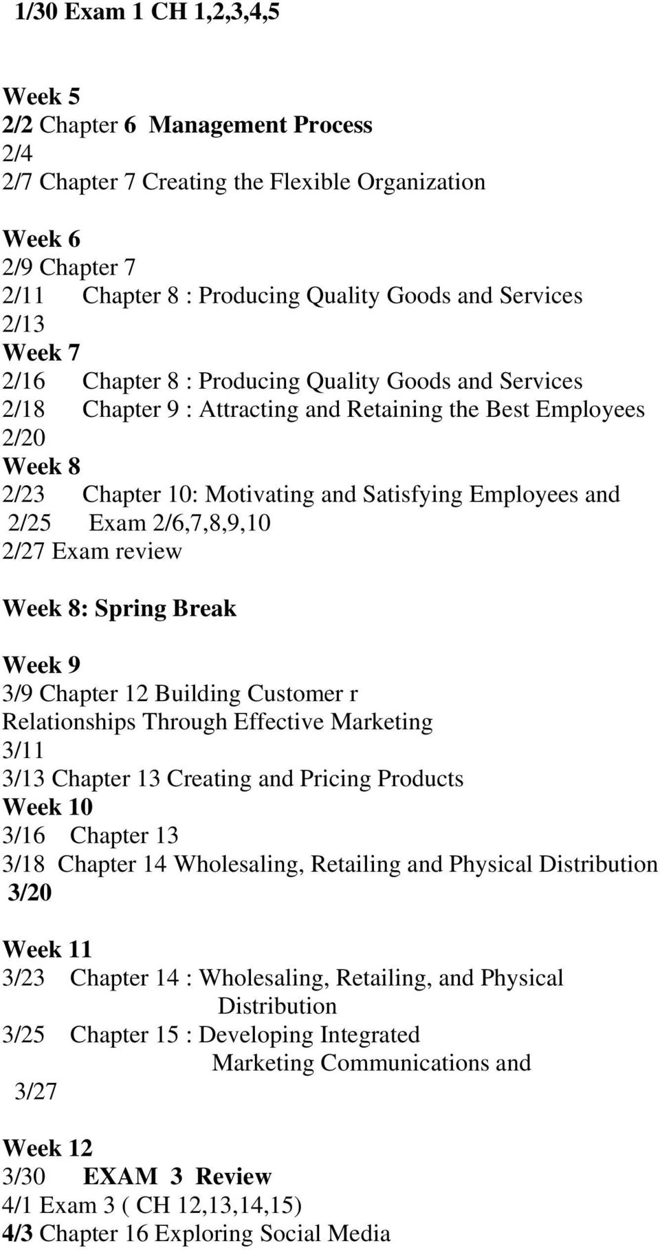 Exam 2/6,7,8,9,10 2/27 Exam review Week 8: Spring Break Week 9 3/9 Chapter 12 Building Customer r Relationships Through Effective Marketing 3/11 3/13 Chapter 13 Creating and Pricing Products Week 10