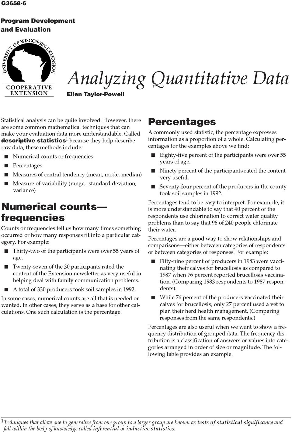 Called descriptive statistics 1 because they help describe raw data, these methods include: Numerical counts or frequencies Percentages Measures of central tendency (mean, mode, median) Measure of