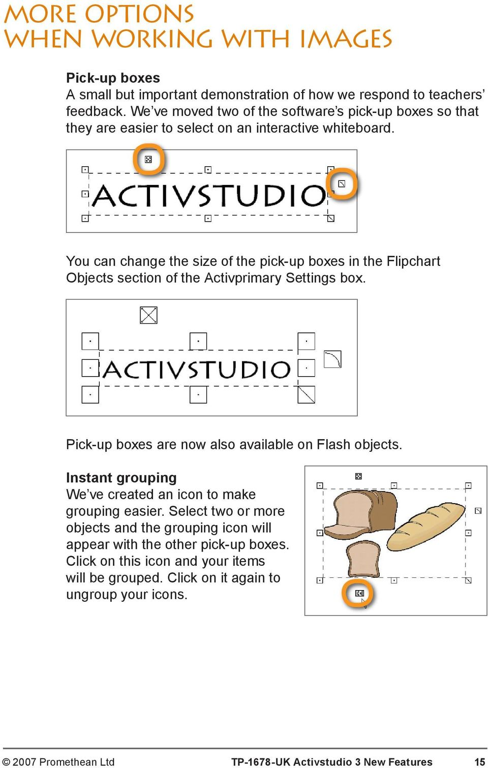 You can change the size of the pick-up boxes in the Flipchart Objects section of the Activprimary Settings box. Pick-up boxes are now also available on Flash objects.