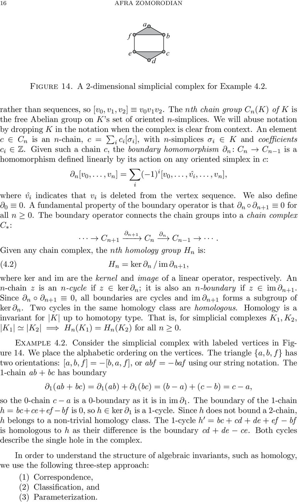 An element c C n is an n-chain, c = i c i[σ i ], with n-simplices σ i K and coefficients c i Z.