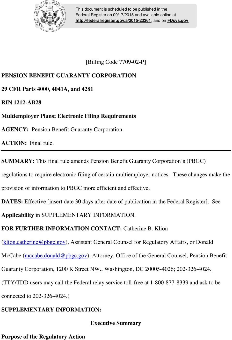 Corporation. ACTION: Final rule. SUMMARY: This final rule amends Pension Benefit Guaranty Corporation s (PBGC) regulations to require electronic filing of certain multiemployer notices.