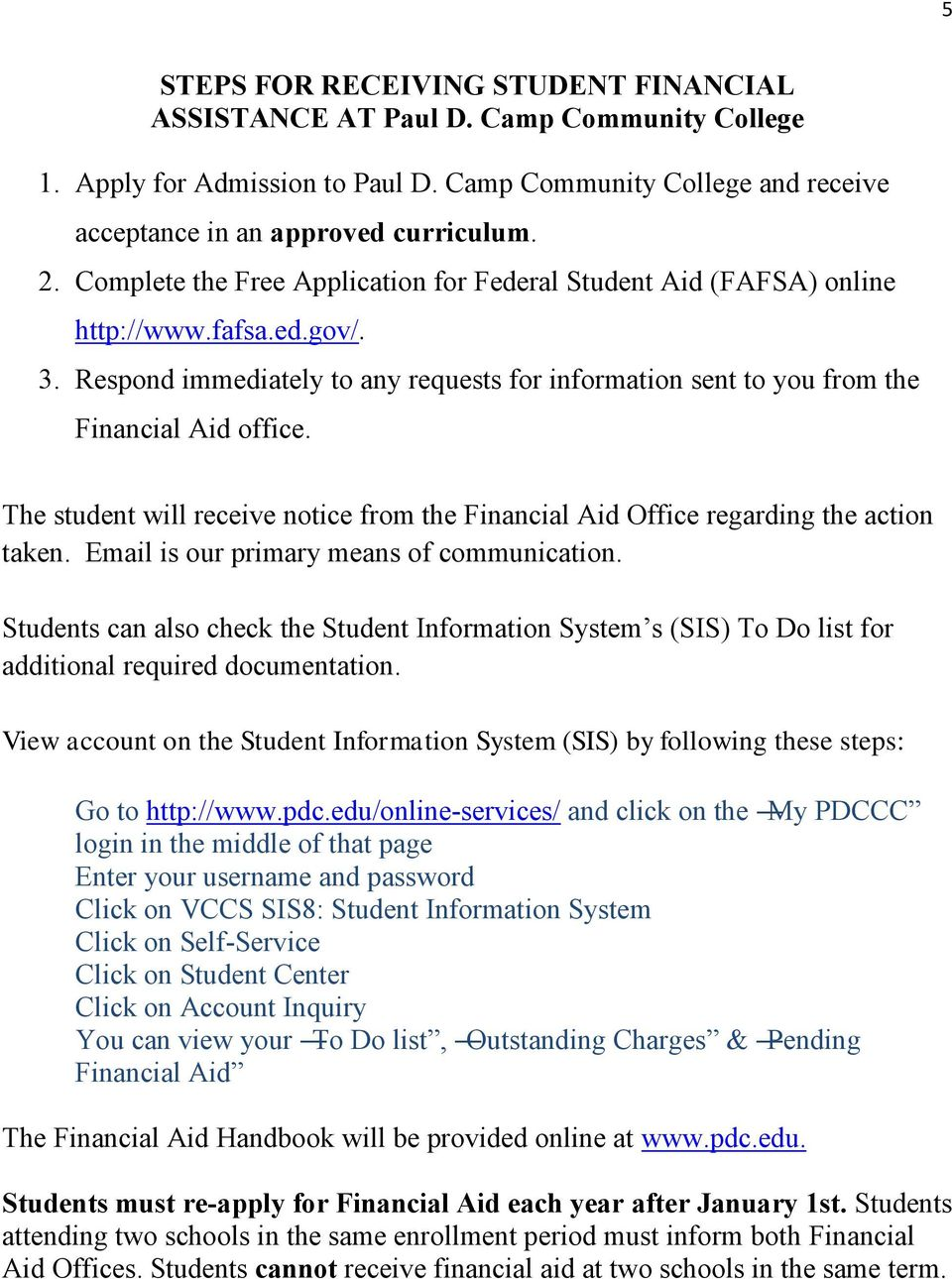 The student will receive notice from the Financial Aid Office regarding the action taken. Email is our primary means of communication.
