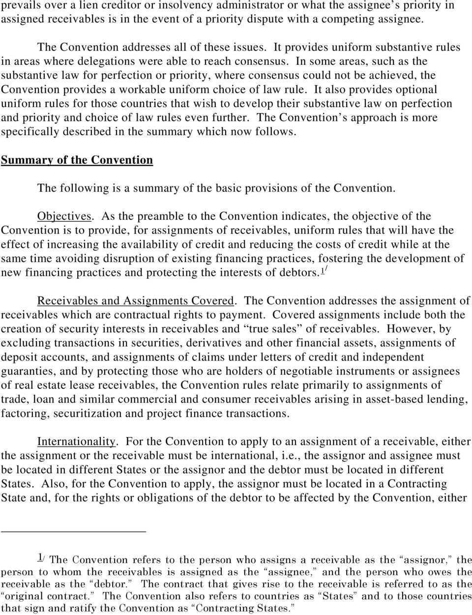 In some areas, such as the substantive law for perfection or priority, where consensus could not be achieved, the Convention provides a workable uniform choice of law rule.