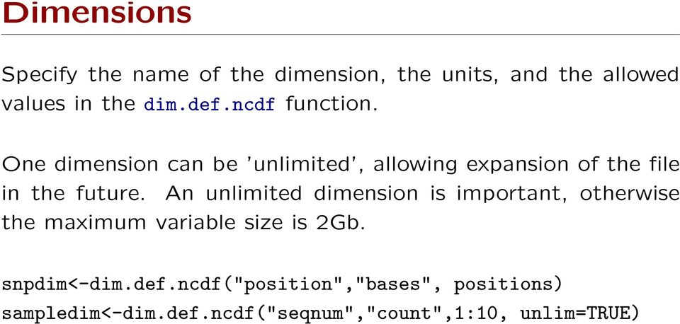 An unlimited dimension is important, otherwise the maximum variable size is 2Gb. snpdim<-dim.