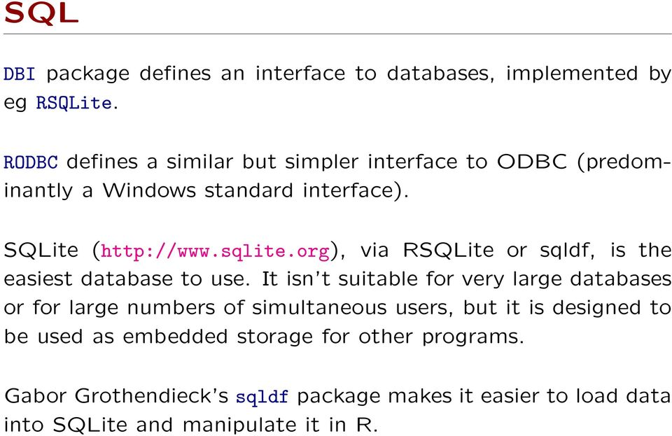 org), via RSQLite or sqldf, is the easiest database to use.