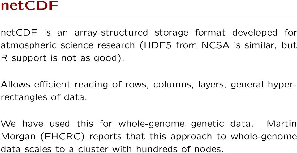Allows efficient reading of rows, columns, layers, general hyperrectangles of data.