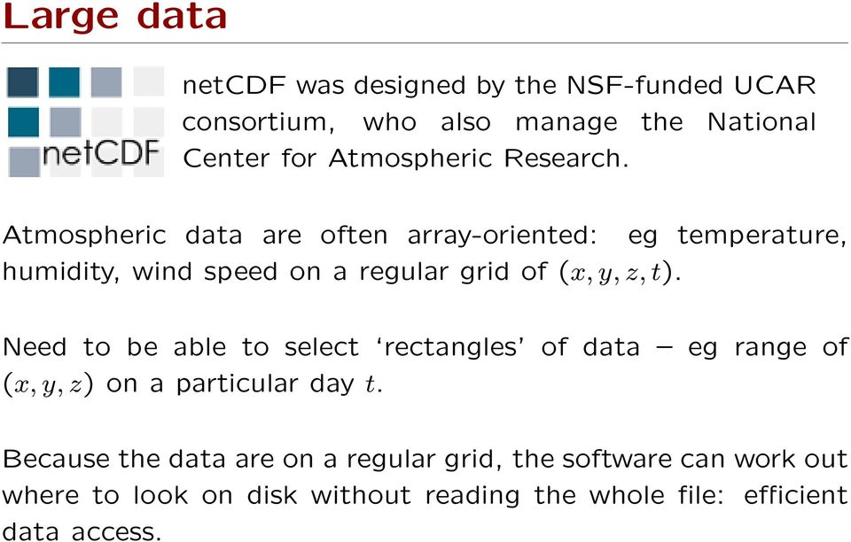 Atmospheric data are often array-oriented: eg temperature, humidity, wind speed on a regular grid of (x, y, z, t).