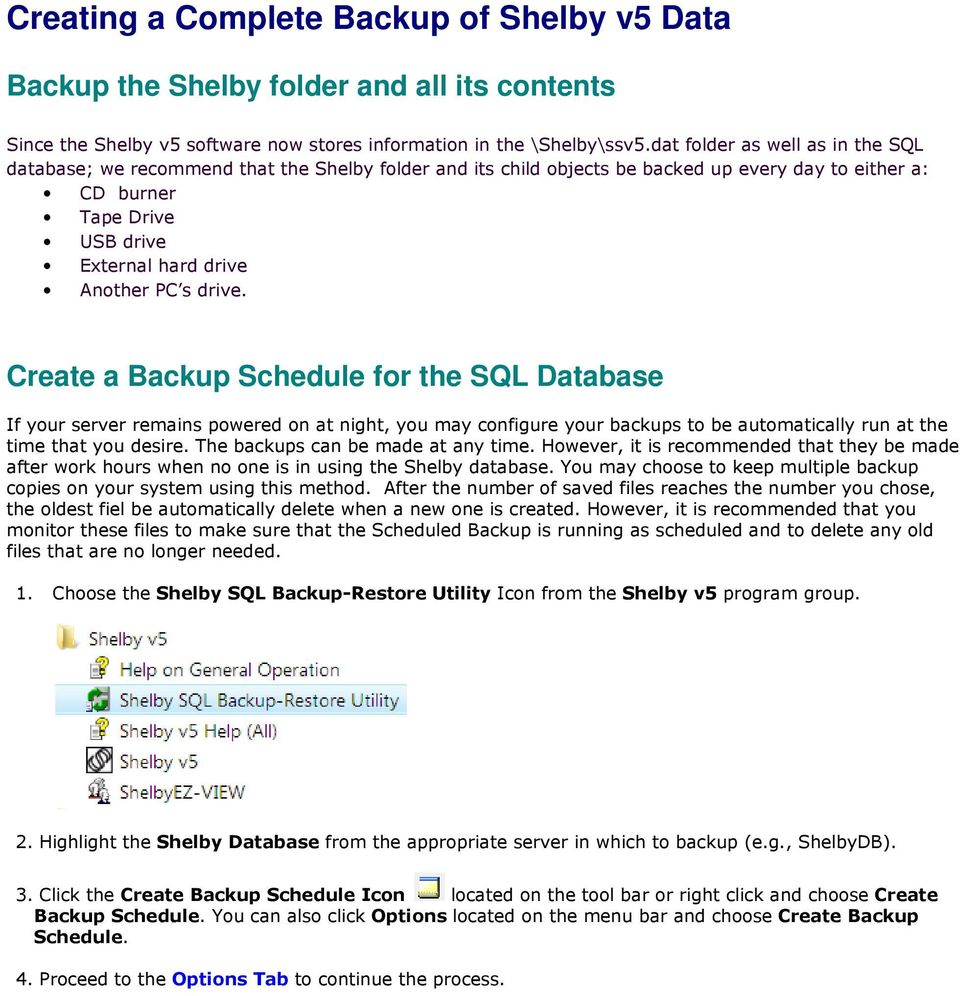 s drive. Create a Backup Schedule for the SQL Database If your server remains powered on at night, you may configure your backups to be automatically run at the time that you desire.