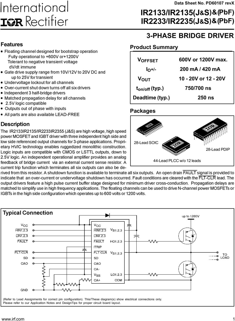 5V logic compatible Outputs out of phase with inputs All parts are also available LEAD-FREE Description IR2133/IR2135(J&S) & (PbF) IR2233/IR2235(J&S) & (PbF) 3-PHASE BRIDGE DRIVER Product Summary V