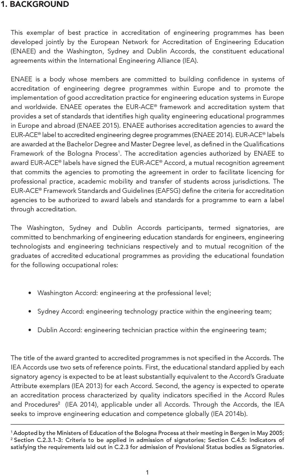 ENAEE is a body whose members are committed to building confidence in systems of accreditation of engineering degree programmes within Europe and to promote the implementation of good accreditation