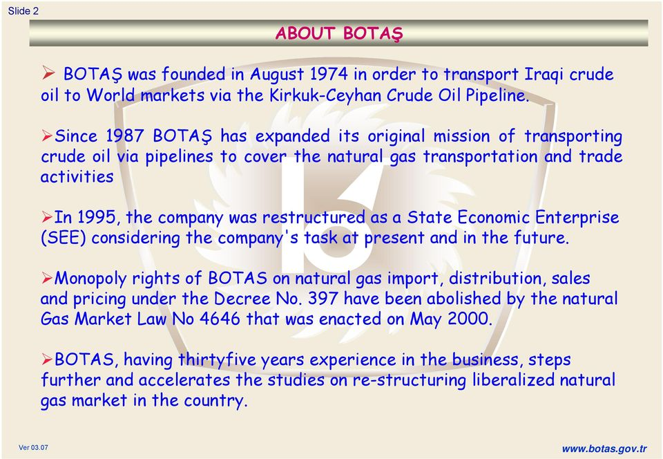 State Economic Enterprise (SEE) considering the company's task at present and in the future. Monopoly rights of BOTAS on natural gas import, distribution, sales and pricing under the Decree No.