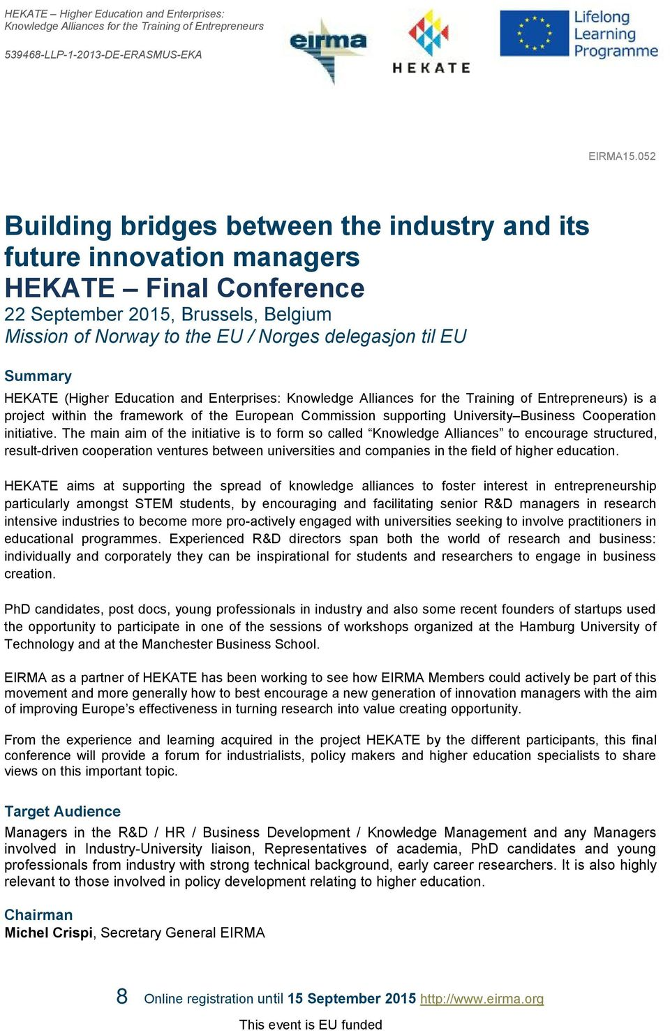 Summary HEKATE (Higher Education and Enterprises: Knowledge Alliances for the Training of Entrepreneurs) is a project within the framework of the European Commission supporting University Business