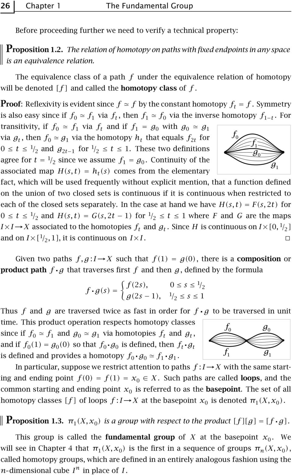 Proof: Reflexivity is evident sincef f by the constant homotopyf t =f. Symmetry is also easy since if f 0 f 1 via f t, then f 1 f 0 via the inverse homotopy f 1 t.