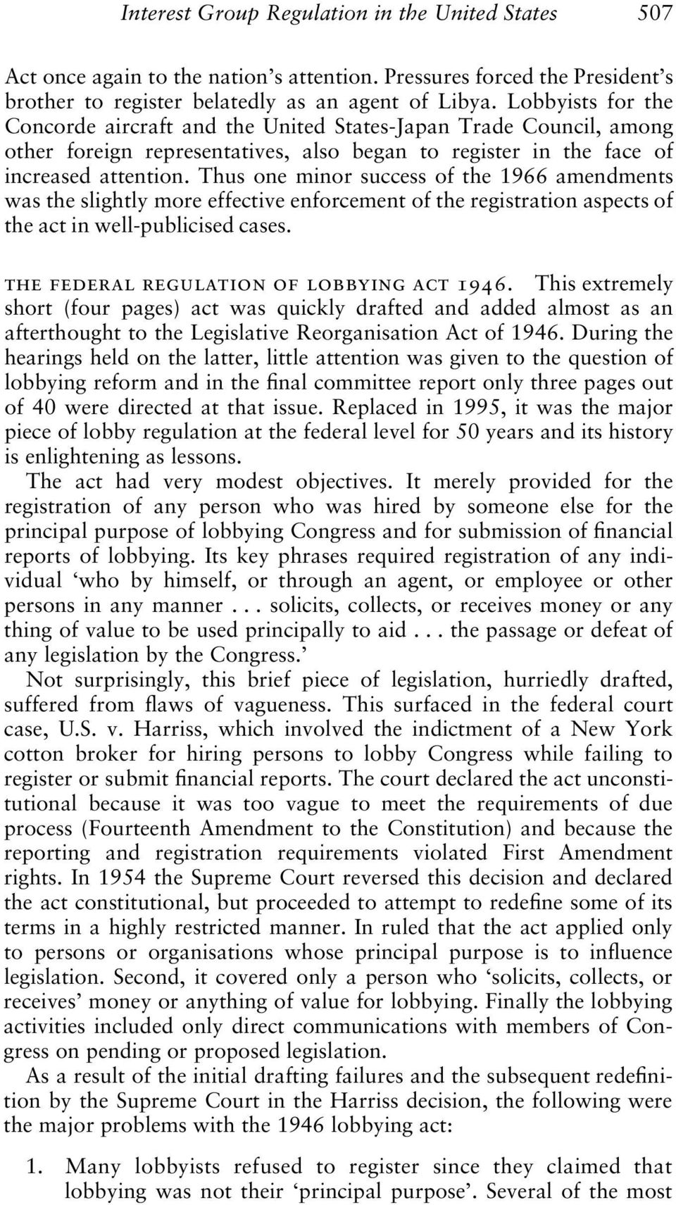 Thus one minor success of the 1966 amendments was the slightly more effective enforcement of the registration aspects of the act in well-publicised cases. the federal regulation of lobbying act 1946.