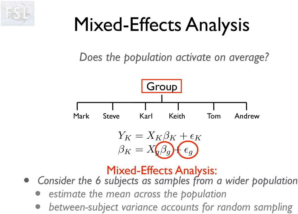 Mixed-Effects Analysis: Consider the 6 subjects as samples from a wider