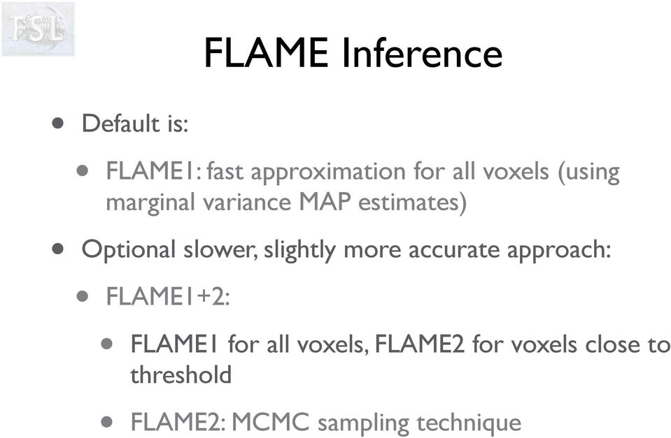slightly more accurate approach: FLAME1+2: FLAME1 for all voxels,